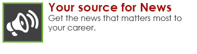 Your source for news. Get the news that matters to your career.