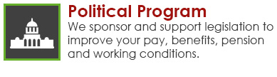 Political Program - We sponsor and support legislation to improve your pay, benefits, pension, and working conditions.