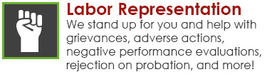 Labor Representation - We stand up for you and help with grievances, adverse actions, negative performace evaluations, rejection on probation, and more!